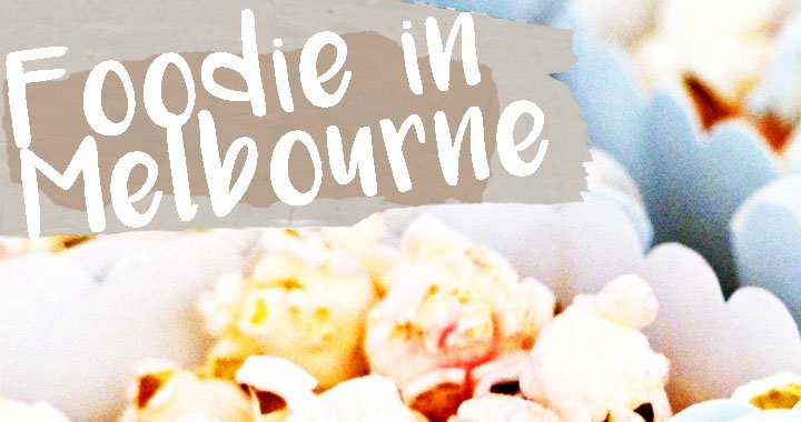 Living the Foodie Dream in Melbourne
