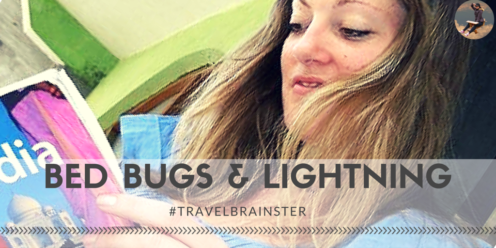 #TravelBrainster Rachel F – How Bed Bugs and Lightning Can Lead to Something Amazing