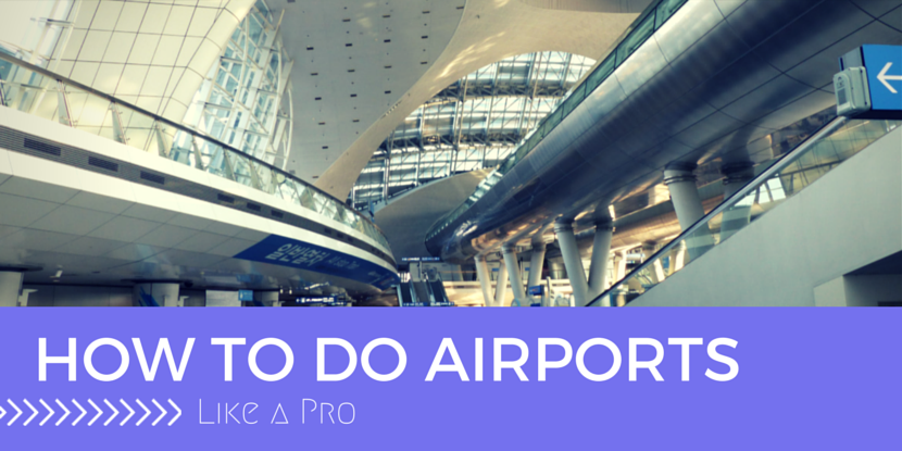Pre Up in the Air – How to do Airports Like a Pro
