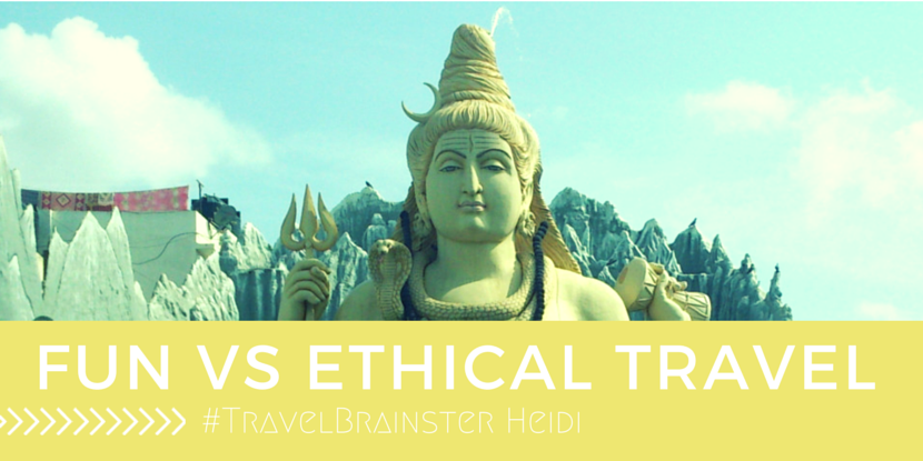 #TravelBrainster Heidi –  The Fun versus the Ethical Way of Travel
