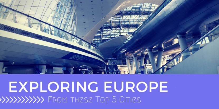 The Top 5 Cities from where to Explore Europe