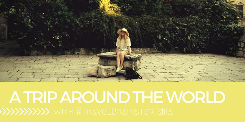#TravelBrainster Miia – A Trip around the World