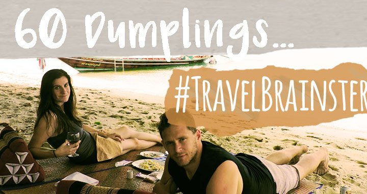 #TravelBrainster – 60 Dumplings and a Phone Fire