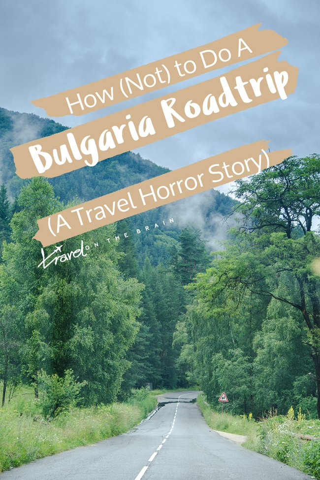 How (Not) to Do a Bulgaria Roadtrip – A Travel Horror Story