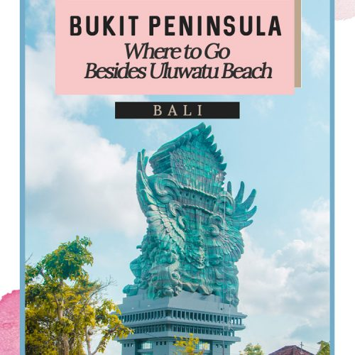 Bukit Peninsula Bali – Where to Go Besides Uluwatu Beach